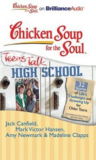 Chicken Soup for the Soul: Teens Talk High School: 32 Stories of Life's Challenges and Growing Up for Older Teens - Jack Canfield, Nick Podehl, Kate Rudd