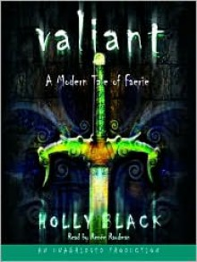 Valiant: A Modern Tale of Faerie (Audio) - Holly Black