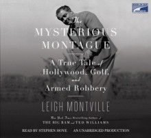 The Mysterious Montague: A True Tale of Hollywood, Golf, and Armed Robbery (Audio) - Leigh Montville, Stephen Hoye
