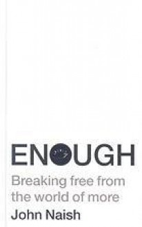 Enough: Breaking Free From The World Of More - John Naish