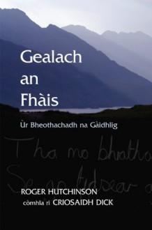 Gealach an Fhais: Ur Bheothachadh na Gaidhlig - Roger Hutchinson
