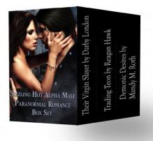 Sizzling Hot Alpha Male Paranormal Romance Box Set - 'Mandy M. Roth', 'Reagan Hawk', 'Darby London'