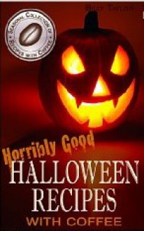 Horribly Good Halloween Recipes with Coffee - Billy Taylor
