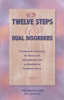 The Twelve Steps and Dual Disorders - Pat Samples, Tim Hamilton