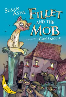Fillet and the Mob - Susan Ashe, Chris Mould
