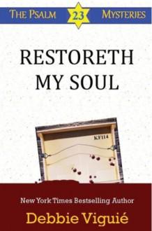 Restoreth My Soul (Psalm 23 Mysteries, #5) - Debbie Viguié