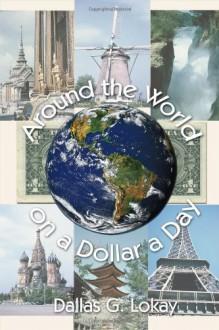 Around the World on a Dollar a Day - Dallas Lokay