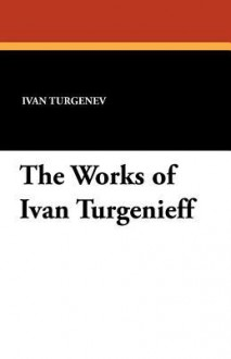 The Works of Ivan Turgenieff - Ivan Turgenev, Isabel Florence Hapgood