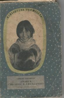 Anaruk, chopiec z Grenlandii - Czesław Centkiewicz