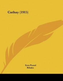 Cathay (1915) - Rihaku, Ernest Fenollosa