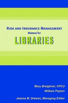 Risk and Insurance Management Manual for Libraries - Mary Breighner