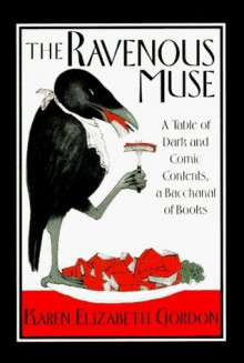 The Ravenous Muse: A Table of Dark and Comic Contents, a Bacchanal of Books - Karen Elizabeth Gordon, Dugald Stermer, Fearn Cutler