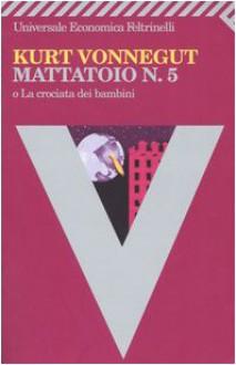 Mattatoio n. 5 o La crociata dei bambini - Kurt Vonnegut, Luigi Brioschi