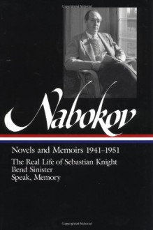 Novels and Memoirs, 1941-1951: The Real Life of Sebastian Knight / Bend Sinister / Speak, Memory (Library of America #87) - Vladimir Nabokov,Brian Boyd