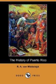 The History of Puerto Rico (Dodo Press) - R.A. Van Middeldyk, Martin G. Brumbaugh
