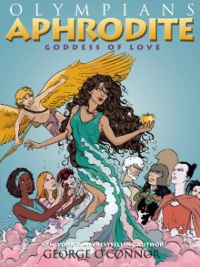 Aphrodite: Goddess of Love - George O'Connor