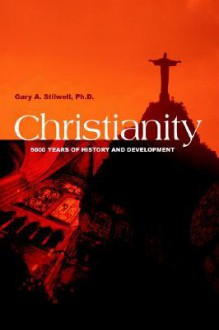 Christianity: 5000 Years of History and Development - Gary Stilwell