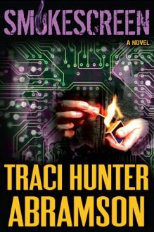Smokescreen - Traci Hunter Abramson