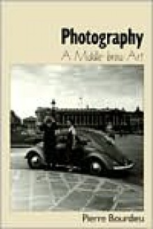 Photography: A Middle-Brow Art - Pierre Bourdieu, Shaun Whiteside