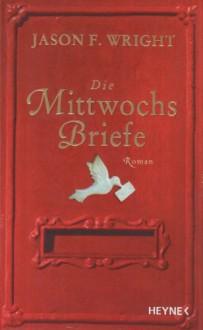Die Mittwochsbriefe - Jason F. Wright, Marie Rahn