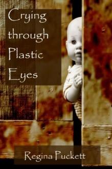 Crying through Plastic Eyes - Regina Puckett