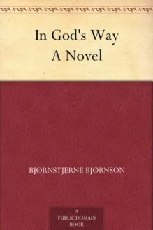 In God's Way A Novel - Bjørnstjerne Bjørnson, Elizabeth Carmichael