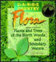 Canoe Country Flora: Plants And Trees Of The North Woods And Boundary Waters - Mark Stensaas, Mark Stensas