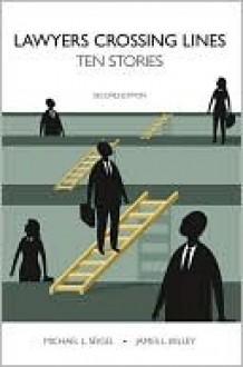 Lawyers Crossing Lines: Ten Stories - Michael L. Seigel, James L. Kelley