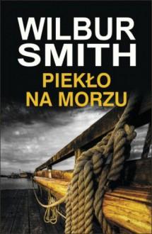 Piekło na morzu - Wilbur Smith