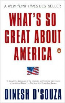 What's So Great About America - Dinesh D'Souza