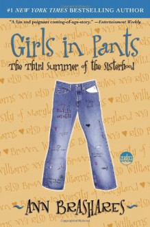 Girls In Pants: The Third Summer of the Sisterhood - Ann Brashares