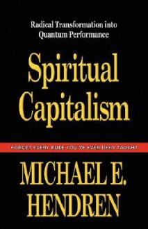 Spiritual Capitalism - Michael, E Hendren