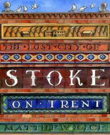 The Lost City of Stoke-On-Trent - Rice, Emma Bridgewater