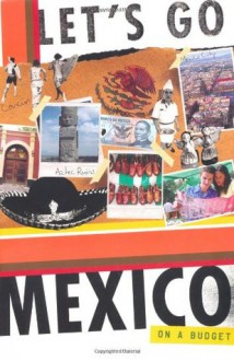 Let's Go Mexico on a Budget - Let's Go Inc., Kavita Shishir Shah