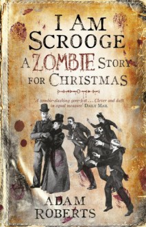 I Am Scrooge: A Zombie Story for Christmas - Adam Roberts