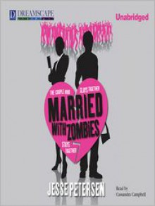 Married with Zombies (Living with the Dead Series #1) - Jesse Petersen, Cassandra Campbell