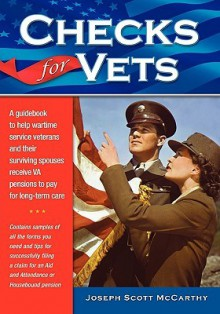 Checks for Vets A Guidebook to Help Wartime Veterans and Their Surviving Spouses Receive VA Pensions - Joseph Scott McCarthy