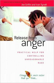 Release from Anger: Practical Help for Controlling Unreasonable Rage - Joe Griffin, Ivan Tyrrell