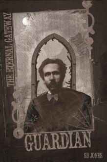 Guardian (The Eternal Gateway Book Two) - S.B. Jones