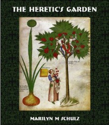 The Heretic's Garden - Marilyn M. Schulz
