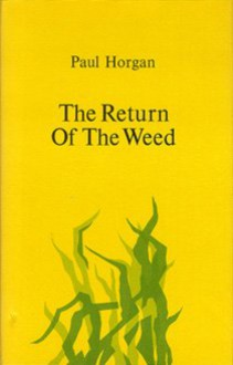 The Return of the Weed - Paul Horgan, Peter Hurd