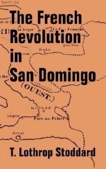 The French Revolution in San Domingo - T. Stoddard