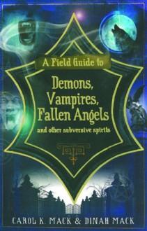 A Field Guide to Demons, Vampires, Fallen Angels and Other Subversive Spirits - Carol K. Mack, Dinah Mack