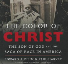The Color of Christ: The Son of God and the Saga of Race in America - Paul Harvey, T.B.A., Malcolm Hillgartner