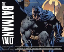 The Batman Vault: A Museum-in-a-Book with Rare Collectibles from the Batcave - Robert Greenberger, Matthew K. Manning