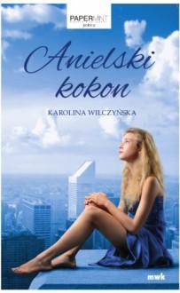Anielski kokon - Karolina Wilczyńska