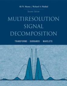 Multiresolution Signal Decomposition: Transforms, Subbands, and Wavelets - Ali N Akansu, Paul R. Haddad
