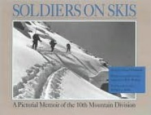 Soldiers On Skis: A Pictorial Memoir Of The 10th Mountain Division - Flint Whitlock, Bob Bishop