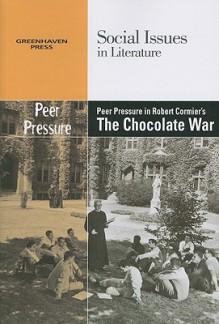 Peer Pressure in Robert Cormier's the Chocolate War - Dedria Bryfonski