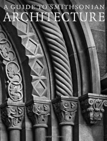 Guide to Smithsonian Architecture, A: An Architectural History of the Smithsonian - Heather Ewing, Amy Ballard